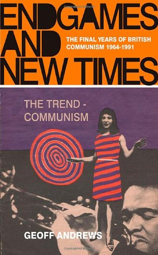 Endgames and New Times: the Final Years of British Communism