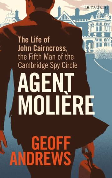 Agent Molière – The Life of John Cairncross, the Fifth Man of the Cambridge Spy Circle.